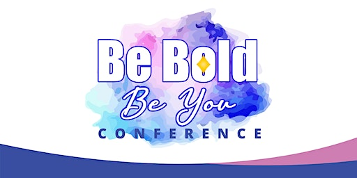 """Be Bold, Be You"" Conference (plus VIP social!)"