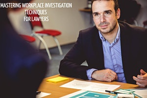 Victoria Mastering Workplace Investigation Techniques for Lawyers