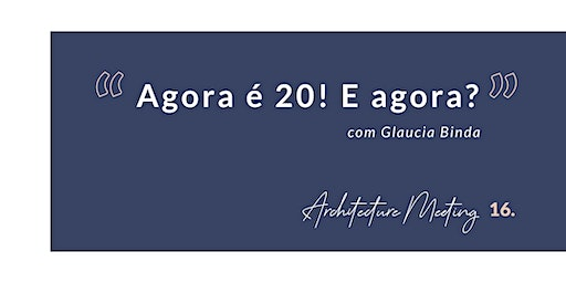 Architecture Meeting 16 | Agora é 20! E agora?