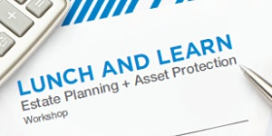 Lunch and Learn: Protecting your Family and Life Savings