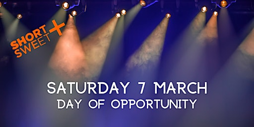 Short+Sweet: Day of Opportunity (7 March)