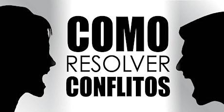 Como Resolver Conflitos - Workshop Gratuito tickets