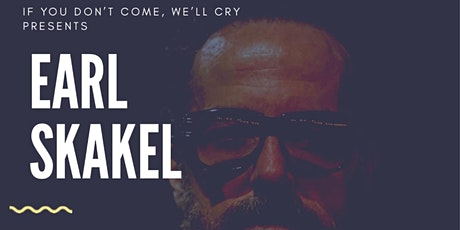 If You Don't Come We'll Cry Presents:  Earl Skakel tickets