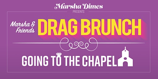 1pm Show: Marsha & Friends Drag Brunch: Going to the Chapel