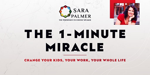 """The """"1-Minute Miracle"""": Change your Kids, your Work, your Whole Life"""