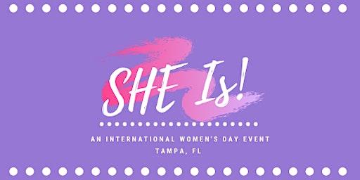 SHE Is! :An International Women's Day Event
