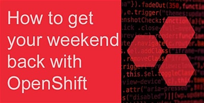 How to get your weekend back with Red Hat OpenShift