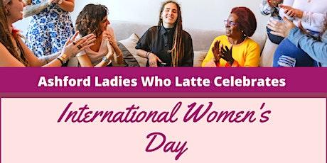 Ashford Ladies Who Latte International Women's Day tickets