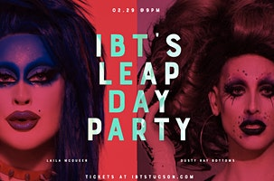 IBT's Leap Day Party w/ Dusty Ray Bottoms & Laila McQueen (PayPal Only)