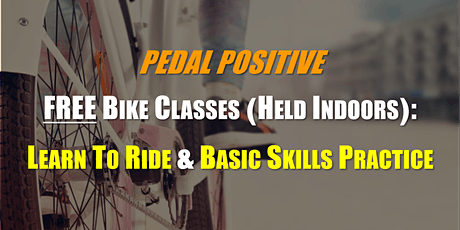 FREE Bike Classes (Indoors): LEARN TO RIDE A BIKE and BASIC SKILLS PRACTICE tickets
