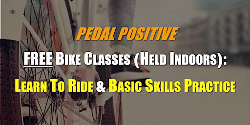 FREE Bike Classes (Indoors): LEARN TO RIDE A BIKE and BASIC SKILLS PRACTICE