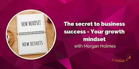 The secret to business success - Your growth mindset with Morgan Holmes tickets
