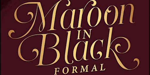 3rd Annual Maroon in Black Formal
