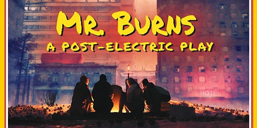 $10 Thursdays! Mr. Burns: The Post Electric Play