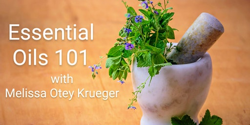 ESSENTIAL OILS 101 with Melissa Otey Krueger