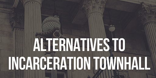 Alternatives to Incarceration Townhall