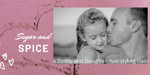Sugar and Spice, a Daddy and Daughter Hair Styling Class