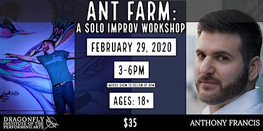 ANT FARM: A SOLO IMPROV WORKSHOP - ANTHONY FRANCIS