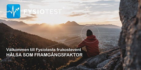 FRUKOSTEVENT MED FYSIOTEST - HÄLSA SOM FRAMGÅNGSFAKTOR biljetter