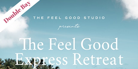 The Feel Good Express Retreat - Double Bay tickets