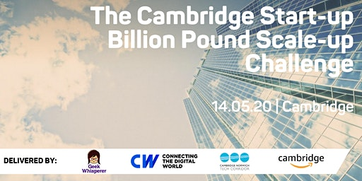 The Cambridge Start-up Billion Pound Scale-up Challenge - 14 May 2020