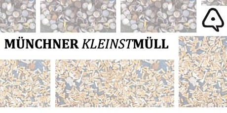 Münchner KLEINSTMüll - Eine Lösungssuche Tickets