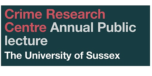 University of Sussex Crime Research Centre Annual Public Lecture and Reception 2020 - David James Smith.