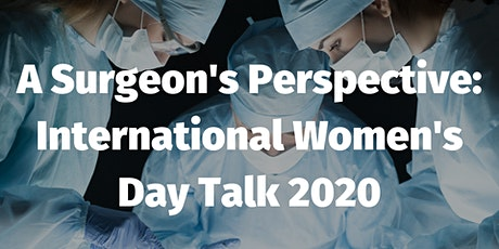 A Surgeons Perspective: International Womens Day Talk 2020 tickets