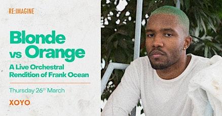 Blonde vs Orange - Live Orchestral Rendition of Frank Ocean tickets