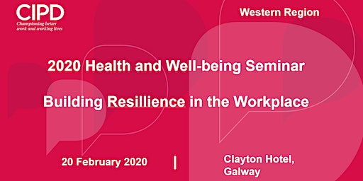 2020 Health and Wellbeing Seminar: Building Resillience in the Workplace - CIPD Ireland Western Region