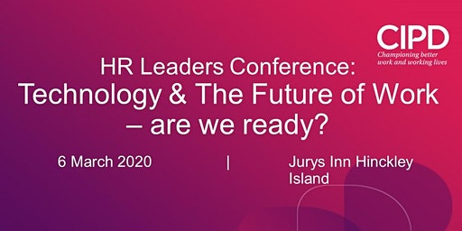 CIPD HR Leaders Conference: Technology and the Future of Work - are we ready?