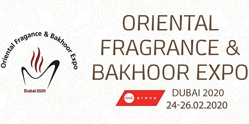 The Oriental Fragrance & Bakhoor Expo Dubai 2020