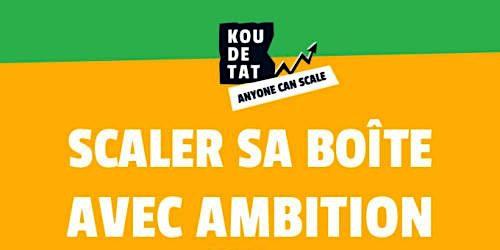 "Koudetat ""Anyone can Scale"" : Chap 2 - Ep1 (Scaler sa boîte avec ambition)"