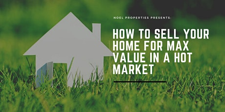 How to Sell Your Home for Max Value in a Hot Market tickets