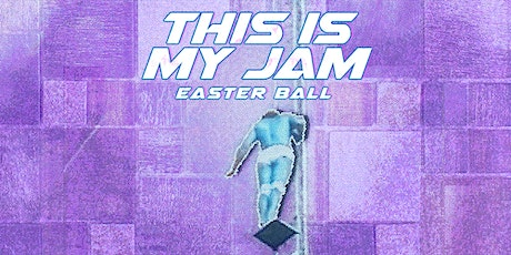 THIS IS MY JAM - EASTER BALL tickets
