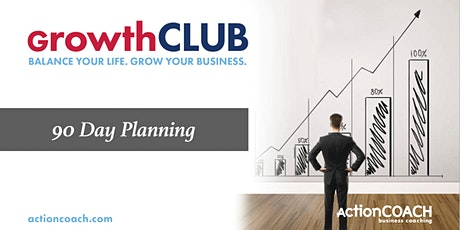 90 Day GrowthCLUB: Plan for your next 90 days in business tickets