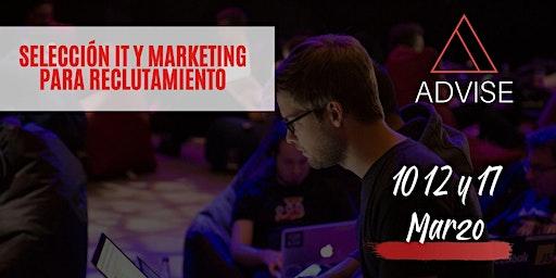 Selección IT y Marketing para reclutadores 10, 12 y 17 de marzo