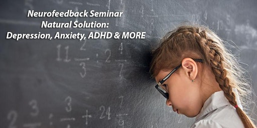 Neurofeedback Seminar Natural Solution: Depression, Anxiety, ADHD & More