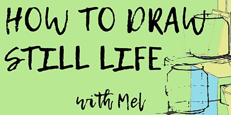 How to Draw Still Life with Mel tickets