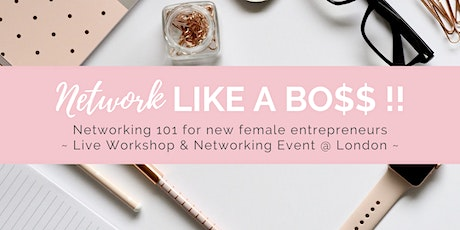 Networking Like  a Boss : Live Workshop & Networking Event for New Female Entrepreneurs tickets