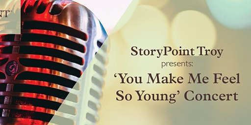 StoryPoint Troy Presents: You Make Me Feel So Young Concert