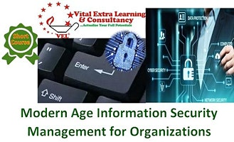 Modern Age Information Security Management for Organizations