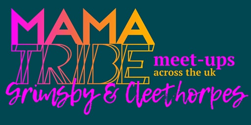 Mama Tribe Meet Up - Grimsby & Cleethorpes