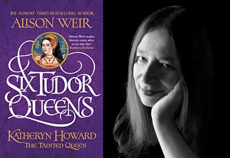 Katheryn Howard: The Tainted Queen with Alison Weir tickets