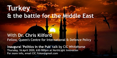 CIC Yukon 'Politics in the Pub' - Turkey & the Battle for the Middle East tickets