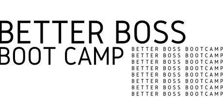 Better Boss Boot Camp w/ Ciprani Consulting tickets