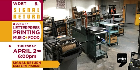 WDET and  Signal Return  present Letterpress Printing, Food and Music tickets