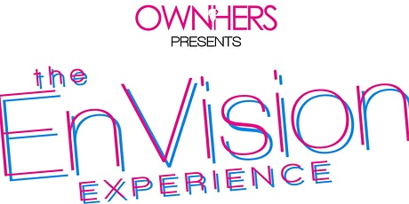 4th Annual EnVision Experience presented by OwnHers® tickets