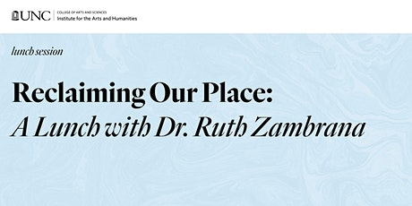 Reclaiming our Place: A Lunch Conversation with Dr. Ruth Zambrana tickets