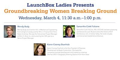 LaunchBox Ladies Presents: Groundbreaking Women Breaking Ground